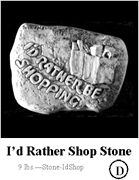 Id Rather Shop Stone